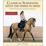 Classical Schooling with the Horse in Mind: Gentle Gymnastic Training Techniques